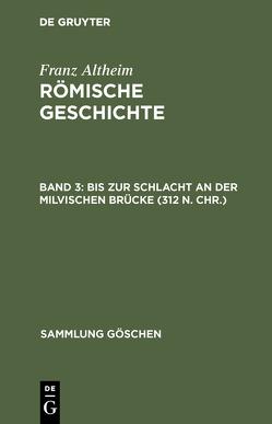 Franz Altheim: Römische Geschichte / Bis zur Schlacht an der Milvischen Brücke (312 n. Chr.) von Altheim,  Franz