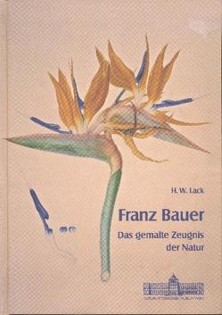 Franz Bauer – Das gemalte Zeugnis der Natur von Lack,  Hans W