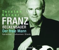 Franz Beckenbauer. Der Freie Mann von Körner,  Torsten, Schäfer,  Lutz Magnus, Steck,  Johannes
