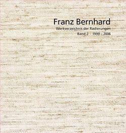 Franz Bernhard – Werkverzeichnis der Radierungen von Andreas C. H. Schell Stiftung, Schell,  Andreas, Spiegel,  Peter, Stehl,  Lutz
