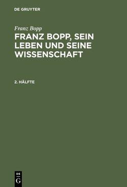 Franz Bopp: Franz Bopp, sein Leben und seine Wissenschaft / Franz Bopp: Franz Bopp, sein Leben und seine Wissenschaft. 2. Hälfte von Bopp,  Franz, Lefmann,  Salomon