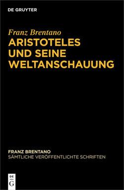 Franz Brentano: Sämtliche veröffentlichte Schriften. Schriften zu Aristoteles / Aristoteles und seine Weltanschauung von Binder,  Thomas, Brentano,  Franz, Chrudzimski,  Arkadiusz