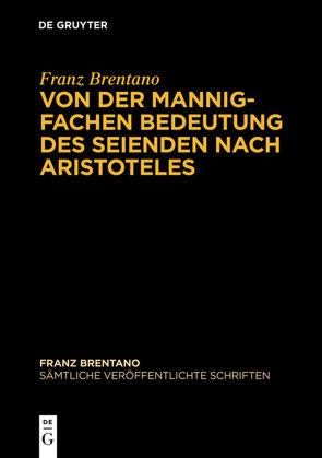 Franz Brentano: Sämtliche veröffentlichte Schriften. Schriften zu Aristoteles / Von der mannigfachen Bedeutung des Seienden nach Aristoteles von Antonelli,  Mauro, Sauer,  Werner