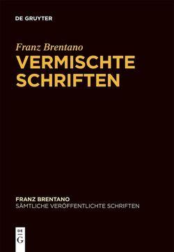 Franz Brentano: Sämtliche veröffentlichte Schriften / Vermischte Schriften von Binder,  Thomas, Chrudzimski,  Arkadiusz, Fisette,  Denis