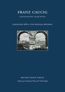 Franz Caucig (1755–1828) von Röll,  Johannes, Rozman,  Ksenija