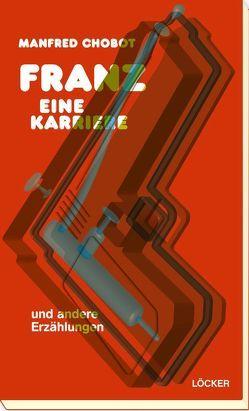 Franz – eine Karriere von Chobot,  Manfred