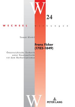 Franz Ficker (1782 – 1849) von Hlobil,  Tomas, Ostmeyer,  Jürgen