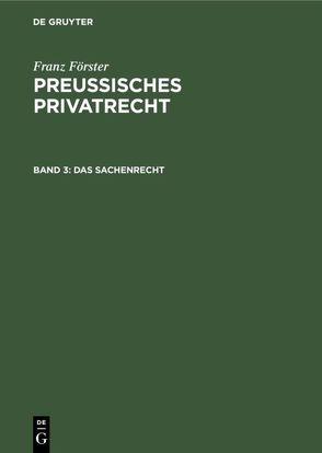 Franz Förster: Preußisches Privatrecht / Das Sachenrecht von Eccius,  M. E., Foerster,  Franz