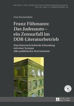 Franz Fühmann: «Das Judenauto» – ein Zensurfall im DDR-Literaturbetrieb von Buckendahl,  Uwe