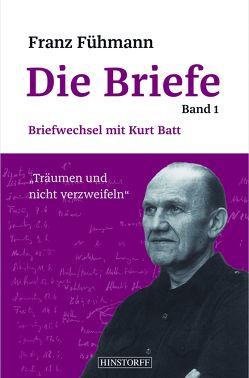 Franz Fühmann, Die Briefe Band 1 von Batt,  Kurt, Fühmann,  Franz, Heinze,  Barbara, Petzel,  Jörg