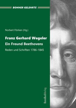 Franz Gerhard Wegeler. Ein Freund Beethovens von Flörken,  Norbert