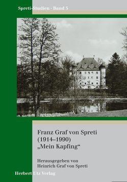 """Franz Graf von Spreti (1914–1990) """"Mein Kapfing"""" von Graf von Spreti,  Heinrich, Zedler,  Andrea, Zedler,  Jörg"""