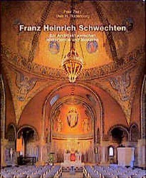 Franz Heinrich Schwechten – Ein Architekt zwischen Historismus und Moderne von Rüdenburg,  Uwe H, Zietz,  Peer