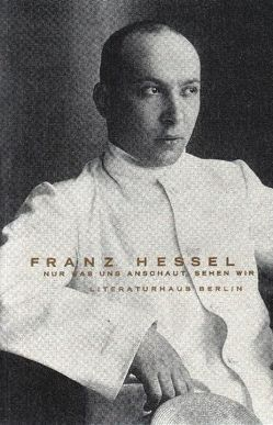 Franz Hessel, nur was uns anschaut, sehen wir von Wichner,  Ernest, Wiesner,  Herbert