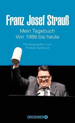 Franz Josef Strauß Mein Tagebuch Von 1988 bis heute von Merk,  Thomas, Schleich,  Helmut