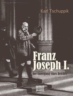 Franz Joseph I.: der Untergang eines Reiches von Tschuppik,  Karl