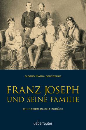 Franz Joseph und seine Familie von Größing,  Sigrid-Maria