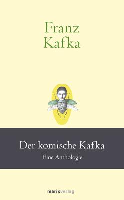 Franz Kafka: Der komische Kafka von Kafka,  Franz, Stolzenberger,  Günter