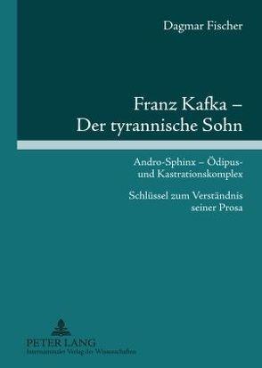 Franz Kafka – Der tyrannische Sohn von Fischer,  Dagmar