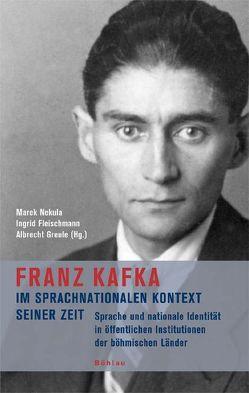 Franz Kafka im sprachnationalen Kontext seiner Zeit von Fleischmann,  Ingrid, Greule,  Albrecht, Nekula,  Marek, Nemec,  Mirek, Pešek,  Jirí, Wagner,  Benno