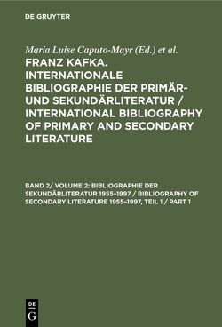 Franz Kafka. Internationale Bibliographie der Primär- und Sekundärliteratur… / Bibliographie der Sekundärliteratur 1955–1997 / Bibliography of Secondary Literature 1955–1997 von Caputo-Mayr,  Maria Luise, Herz,  Julius M.