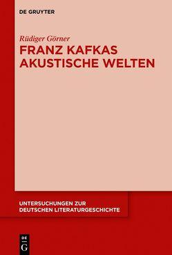 Franz Kafkas akustische Welten von Görner,  Rüdiger