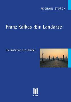 Franz Kafkas ‹Ein Landarzt› von Storch,  Michael