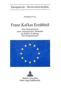 Franz Kafkas Erzählstil von Frey,  Eberhard
