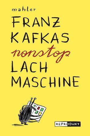 Franz Kafkas nonstop Lachmaschine von Mahler,  Nicolas