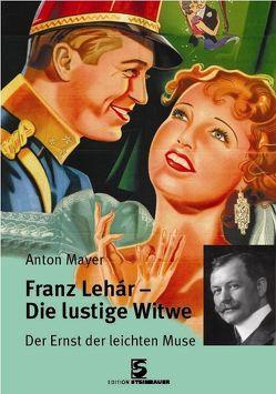 Franz Lehár – Die lustige Witwe von Mayer,  Anton