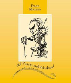 Franz Mazura – Mit Tusche und Notenband von Mazura,  Franz, Waldkirch,  Barbara