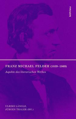 Franz Michael Felder (1839-1869) von Längle,  Ulrike, Thaler,  Jürgen