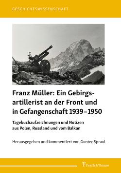 Franz Müller: Ein Gebirgsartillerist (1. Geb.-Div.) an der Front und in Gefangenschaft 1939–1950 von Müller,  Franz, Spraul,  Gunter