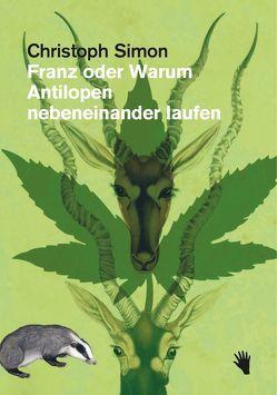 Franz oder Warum Antilopen nebeneinander laufen von Simon,  Christoph