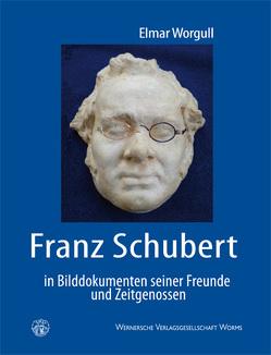 Franz Schubert in Bilddokumenten seiner Freunde und Zeitgenossen von Worgull,  Elmar
