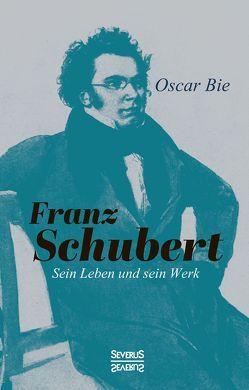 Franz Schubert – Sein Leben und sein Werk von Bie,  Oscar