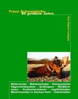 Franz Schweighofer – 80 Goldene Jahre von Leutgeb,  Rupert