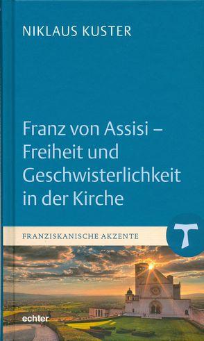 Franz von Assisi – Freiheit und Geschwisterlichkeit in der Kirche von Kuster,  Niklaus