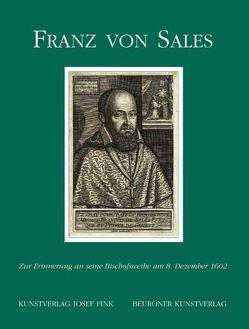 Franz von Sales. Zur Erinnerung an seine Bischofsweihe am 8. Dezember 1602 von Hehberger,  Franz