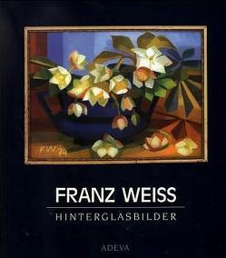 Franz Weiss – Hinterglasbilder von Hundertwasser,  Friedensreich, Ritschel,  Karl H, Schweigert,  Horst