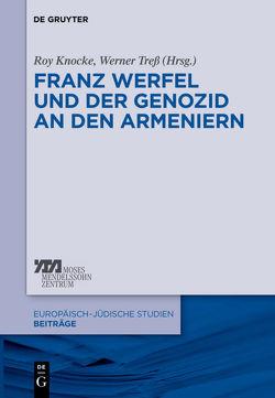 Franz Werfel und der Genozid an den Armeniern von Knocke,  Roy, Treß,  Werner