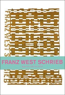 Franz West schrieb. Texte von 1977 – 2010 von Obrist,  Hans U, Turian,  Ines, West,  Franz
