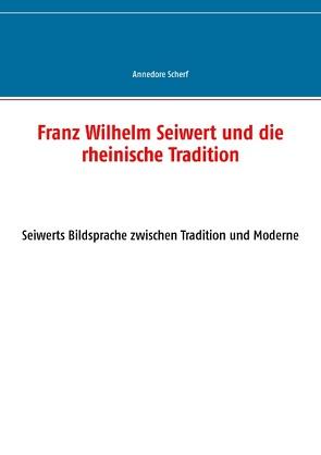 Franz Wilhelm Seiwert und die rheinische Tradition von Scherf,  Annedore