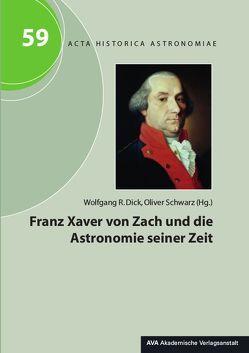 Franz Xaver von Zach und die Astronomie seiner Zeit von Dick,  Wolfgang R, Schwarz,  Oliver