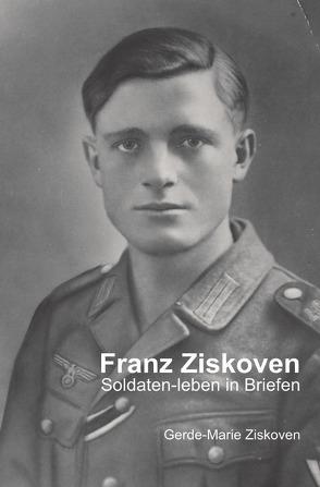 Franz Ziskoven – Soldaten-leben in Briefen von Ziskoven,  Gerde-Marie