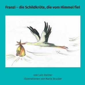 Franzi – die Schildkröte, die vom Himmel fiel von Brucker,  Maria, Steiner,  Luis