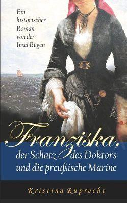 Franziska, der Schatz des Doktors und die preußische Marine von Ruprecht,  Kristina