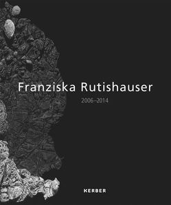 Franziska Rutishauser. 2006 – 2014 von im Schlaa,  Margit, Loeser,  Nicole F., Nungesser,  Michael