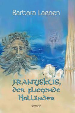 Franziskus, der fliegende Holländer von Laenen,  Barbara