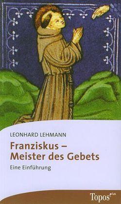Franziskus – Meister des Gebets von Lehmann,  Leonhard